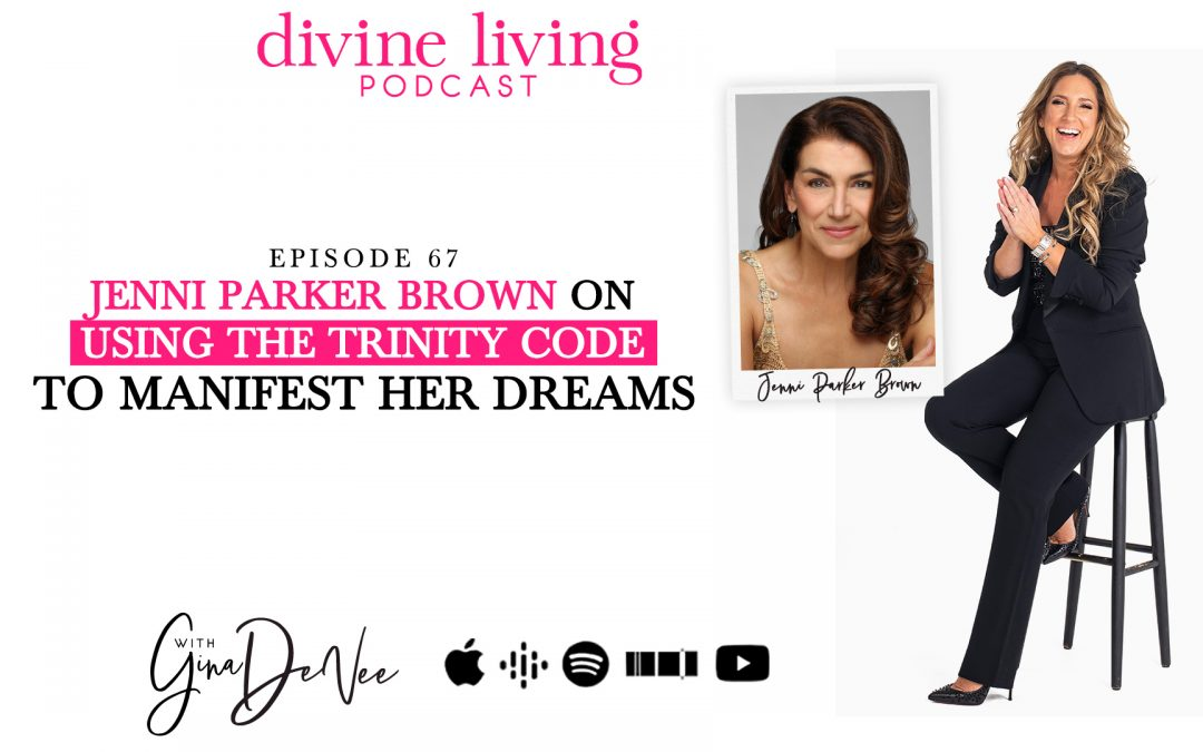 Jenni Parker Brown on Using the Trinity Code to Manifest Her Dreams