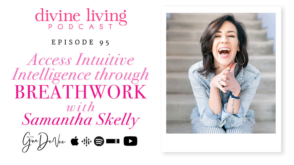 Access Intuitive Intelligence Through Breathwork With Samantha Skelly